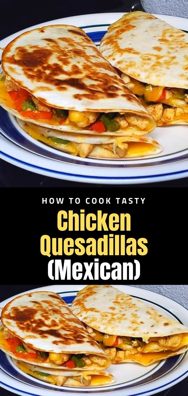 How to Cook Tasty Chicken Quesadillas (Mexican)